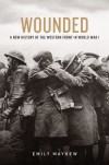 Wounded: A New History of the Western Front in World War I - Emily Mayhew