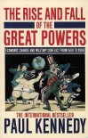 The Rise & Fall of the Great Powers: Economic Change & Military Conflict 1500-2000 - Paul M. Kennedy
