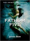 Fathom Five - James Bow