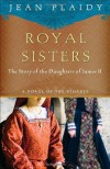 Royal Sisters: The Story of the Daughters of James II (Novel of the Stuarts) - Jean Plaidy