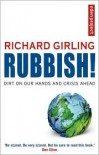 Rubbish!: Dirt On Our Hands - Armageddon in the Trash - Richard Girling