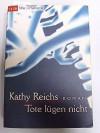 Tote lügen nicht - Kathy Reichs