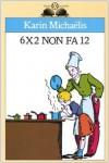 6x2 non fa 12 - Karin Michaëlis