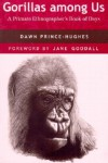 Gorillas among Us: A Primate Ethnographer's Book of Days - Dawn Prince-Hughes