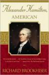 Alexander Hamilton, American - Richard Brookhiser