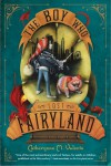 The Boy Who Lost Fairyland - Ana Juan, Catherynne M. Valente
