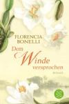 Dem Winde versprochen: Roman - Florencia Bonelli