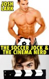 The Soccer Jock and the Cinema Nerd, A Gay High School Geek's First Time Story - Josh Lark