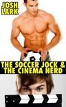 The Soccer Jock and the Cinema Nerd, A Gay High School Geek's First Time Story - Josh Lark
