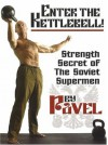Enter The Kettlebell! Strength Secret of The Soviet Supermen - Pavel Tsatsouline