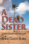 A DEAD SISTER (Jessica Huntington Desert Cities Mystery #2) - Anna Celeste Burke