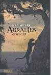 Arkadien, Band 1: Arkadien erwacht - Kai Meyer