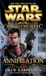 Annihilation: Star Wars (The Old Republic #4) - Drew Karpyshyn