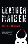 Leather Maiden Leather Maiden Leather Maiden - Joe R. Lansdale