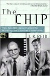 The Chip: How Two Americans Invented the Microchip and Launched a Revolution - T.R. Reid