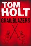 Grailblazers - Tom Holt