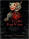 Troll's-Eye View: A Book of Villainous Tales - Ellen Datlow, Peter S. Beagle, Holly Black, Michael Cadnum