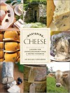 Mastering Cheese: Lessons for Connoisseurship from a Maître Fromager - Max Mccalman, David Gibbins