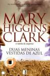 Duas Meninas Vestidas de Azul - Mary Higgins Clark, Maria da Graça Caldeira