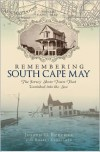 Remembering South Cape May: The Jersey Shore Town That Vanished Into the Sea - Joseph G. Burcher, Robert Kenselaar