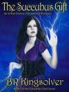 The Succubus Gift, An Urban Fantasy (The Telepathic Clans Saga, Book 1) - BR Kingsolver