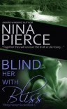 Blind Her with Bliss - Nina Pierce