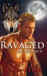 Ravaged By The Pack (The Alpha's Mate) - Ellen Waite