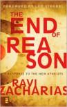 The End of Reason: A Response to the New Atheists - Ravi Zacharias