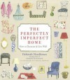 The Perfectly Imperfect Home: How to Decorate and Live Well - Deborah Needleman