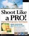 Shoot Like a Pro!: Digital Photography Techniques - Julie Adair King