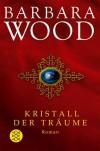 Kristall der Träume - Barbara Wood, Susanne Dieckerhof-Kranz