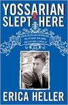 Yossarian Slept Here: When Joseph Heller Was Dad, the Apthorp Was Home, and Life Was a Catch-22 - Erica Heller