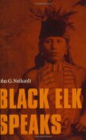 Black Elk Speaks: Being the Life Story of a Holy Man of the Oglala Sioux - Nicholas Black Elk, John G. Neihardt
