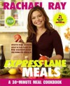Rachael Ray Express Lane Meals: What to Keep on Hand, What to Buy Fresh for the Easiest-Ever 30-Minute Meals - Rachael Ray