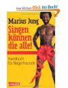 Singen können die alle - Handbuch für Negerfreunde - Marius Jung