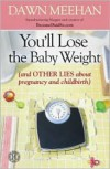 You'll Lose the Baby Weight: (And Other Lies about Pregnancy and Childbirth) - Dawn Meehan