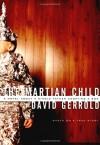 The Martian Child: A Novel About A Single Father Adopting A Son - David Gerrold