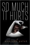 So Much It Hurts - Monique Polak