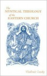 The Mystical Theology of the Eastern Church - Vladimir Lossky