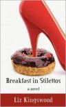Breakfast in Stilettos - Liz Kingswood