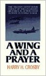 "A Wing and a Prayer: The ""Bloody 100th"" Bomb Group of the U.S. Eighth Air Force in Action over Europe in World War II - Harry H. Crosby"