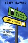 Round Ireland with a Fridge - Tony Hawks