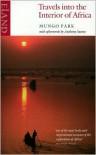 Travels Into the Interior of Africa - Mungo Park, Anthony Sattin
