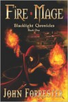 Fire Mage: Blacklight Chronicles, Book 1 - John Forrester