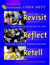 Revisit, Reflect, Retell: Time-Tested Strategies for Teaching Reading Comprehension - Linda Hoyt