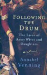 Followng The Drum: The Lives of Army Wives and Daughters Past and Present - Annabel Venning