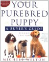 Your Purebred Puppy: A Buyer's Guide - Michele Welton