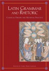 Latin Grammar and Rhetoric: From Classical Theory to Medieval Practice - Carol Dana Lanham