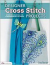 Designer Cross Stitch Projects: Over 100 Colorful and Contemporary Patterns - Editors of CrossStitcher Magazine,  Maria Diaz,  Lesley Teare,  Kerry Morgan,  Angela Poole,  Felicity Hall,  Lucie Heaton,  Emily Peac