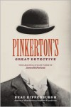 Pinkerton's Great Detective: The Amazing Life and Times of James McParland - Beau Riffenburgh